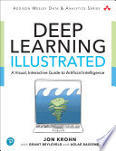 """Deep Learning Illustrated: A Visual, Interactive Guide to Artificial Intelligence"" by Jon Krohn, Grant Beyleveld, Aglaé Bassens"