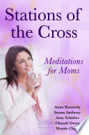 Stations of the Cross Meditations for Moms
