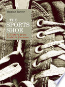 """The Sports Shoe: A History from Field to Fashion"" by Thomas Turner"