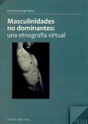 Masculinidades No Dominantes: Una Etnografia Virtual