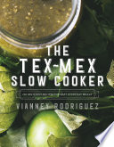 The Tex Mex Slow Cooker  100 Delicious Recipes for Easy Everyday Meals