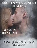Broken Wings Need Healing – a Pair of Mail Order Bride Romances