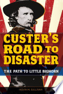 Custer S Road To Disaster Book PDF