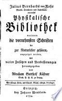 Julius Bernhards von Rohr Merseb. Domherrn und Land-Cammerraths Physikalische Bibliothek worinnen die vornehmsten Schriften die zur Naturlehre gehören, angezeiget werden