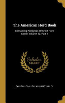 The American Herd Book: Containing Pedigrees Of Short Horn Cattle, Volume 12