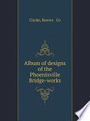 Album of designs of the Phoenixville Bridge works