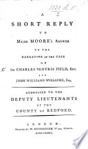 A short reply to Major Moore s answer to the narrative of the case of Sir C  V  Field  and J  W  Willaume