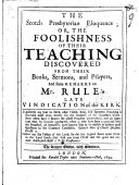 The Scotch Presbyterian Eloquence, Or, The Foolishness of Their Teaching Discovered from Their Books, Sermons, and Prayers