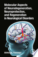Molecular Aspects of Neurodegeneration  Neuroprotection  and Regeneration in Neurological Disorders