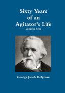 Sixty Years Of An Agitator's Life - Volume One