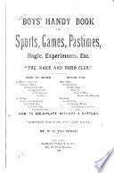 Boys' Handy Book of Sports, Games, Pastimes, Magic, Experiments, Etc