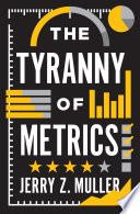 """The Tyranny of Metrics"" by Jerry Z. Muller"