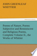 Poems of Nature  Poems Subjective and Reminiscent and Religious Poems  Complete Volume II   the Works of Whittier