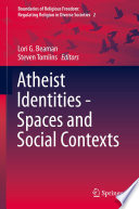 Atheist Identities Spaces And Social Contexts