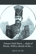 Nusser Ood Deen     shah of Persia  With a sketch of the country