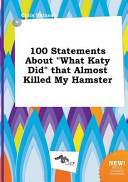 100 Statements about What Katy Did That Almost Killed My Hamster