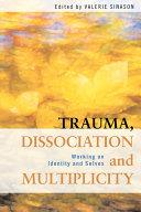 Trauma, Dissociation and Multiplicity