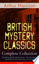 British Mystery Classics Complete Collection Including Martin Hewitt Series The Dorrington Deed Box The Green Eye Of Goona Illustrated