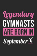 Birthday Gift for Gymnast Diary   Gymnastics Notebook   Legendary Gymnasts Are Born In September Journal