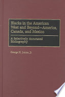 Blacks in the American West and Beyond--America, Canada, and Mexico  : A Selectively Annotated Bibliography
