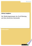 Die Marketingstrategie des Ford Mustang auf dem deutschen Automarkt