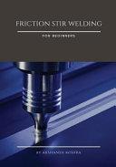 Friction Stir Welding for Beginners Book