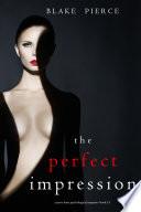 The Perfect Impression  A Jessie Hunt Psychological Suspense Thriller   Book Thirteen