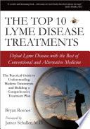 """The Top 10 Lyme Disease Treatments: Defeat Lyme Disease with the Best of Conventional and Alternative Medicine"" by Bryan Rosner, Julie Byers, James Schaller, Michael Huckleberry"
