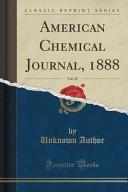 American Chemical Journal 1888 Vol 10 Classic Reprint