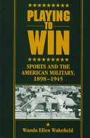 Playing to Win: Sports and the American Military, 1898-1945