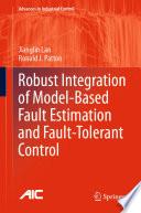 Robust Integration of Model Based Fault Estimation and Fault Tolerant Control