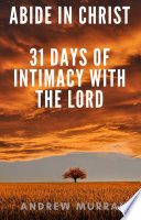 Abide in Christ   31 days of intimacy with the Lord