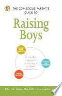 The Conscious Parent s Guide to Raising Boys