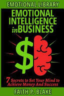 Emotional Intelligence in Business   7 Secrets to Set Your Mind to Achieve Money And Success Book PDF