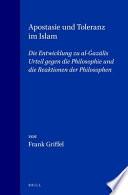 Apostasie und Toleranz im Islam  : die Entwicklung zu al-Ġazālīs Urteil gegen die Philosophie und die Reaktionen der Philosophen
