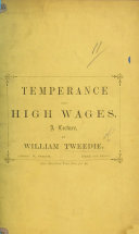 Temperance and High Wages. Total abstinence from intoxicating beverages, a ... remedy for scarcity of employment and low wages. ... Third edition
