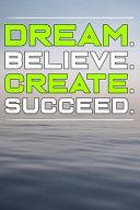 Dream Believe Create Succeed