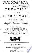 Nicodemus  or a treatise on the fear of Man  Written in German by A  H  Franck  Abridged by J  Wesley  etc      The third edition
