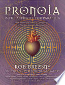 """Pronoia Is the Antidote for Paranoia: How the Whole World Is Conspiring to Shower You with Blessings"" by Rob Brezsny"