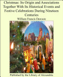 Christmas: Its Origin and Associations Together with Its Historical Events and Festive Celebrations During Nineteen Centuries Pdf/ePub eBook