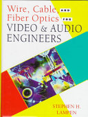 Wire  Cable  and Fiber Optics for Video and Audio Engineers