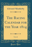 The Racing Calendar For The Year 1814 Vol 42 Classic Reprint
