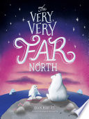 link to The very, very far north : a story for gentle readers and listeners in the TCC library catalog