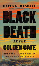 link to Black Death at the Golden Gate : the race to save America from the bubonic plague in the TCC library catalog