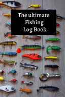 The Ultimate Fishing Log Book