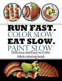 Run Fast. Color Slow. Eat Slow. Paint Slow.