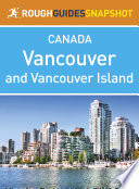 Vancouver and Vancouver Island Rough Guides Snapshot Canada  includes The Sunshine Coast  The Sea to Sky Highway  Whistler  The Cariboo  Victoria  The Southern Gulf Islands and Pacific Rim National Park