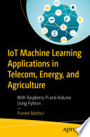 IoT Machine Learning Applications in Telecom  Energy  and Agriculture Book