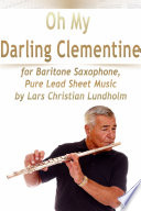 Oh My Darling Clementine for Baritone Saxophone  Pure Lead Sheet Music by Lars Christian Lundholm