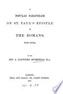 A popular paraphrase on st  Paul s Epistle to the Romans  with notes